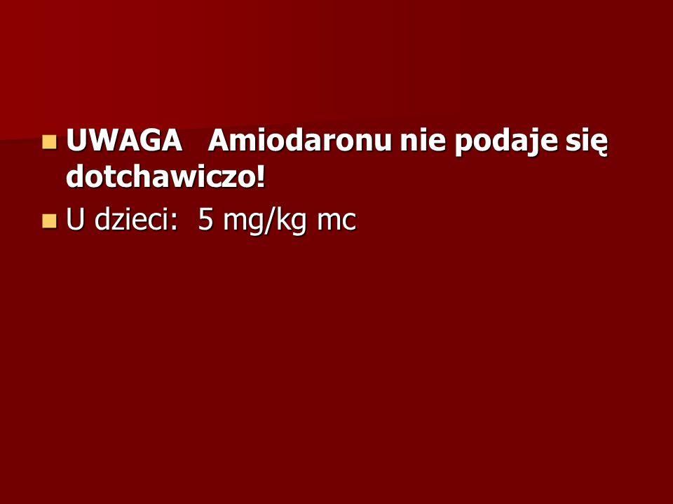 UWAGA Amiodaronu nie podaje się dotchawiczo!