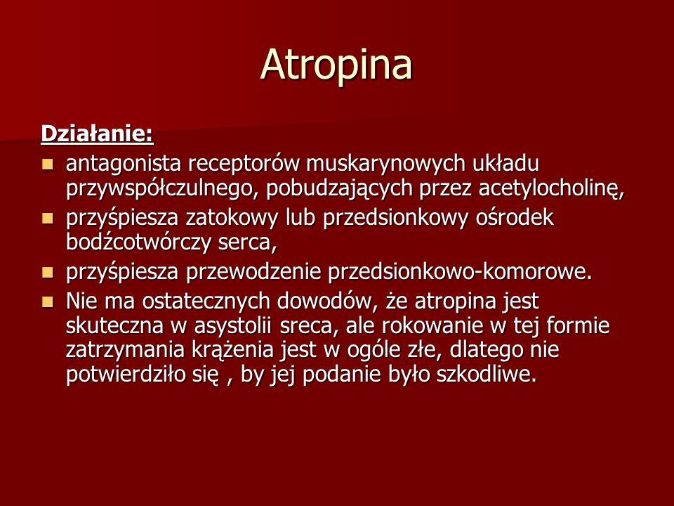 Atropina Działanie: antagonista receptorów muskarynowych układu przywspółczulnego, pobudzających przez acetylocholinę,