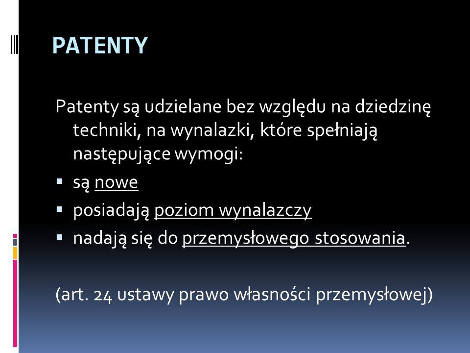 PATENTY Patenty są udzielane bez względu na dziedzinę techniki, na wynalazki, które spełniają następujące wymogi: