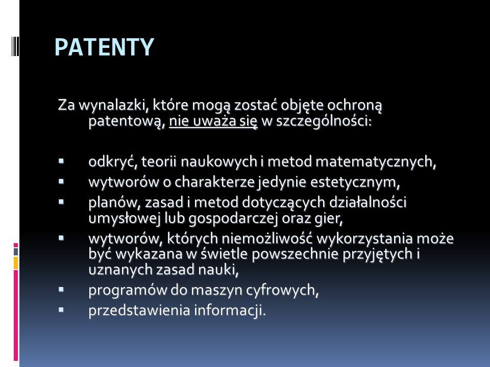 PATENTY Za wynalazki, które mogą zostać objęte ochroną patentową, nie uważa się w szczególności: odkryć, teorii naukowych i metod matematycznych,