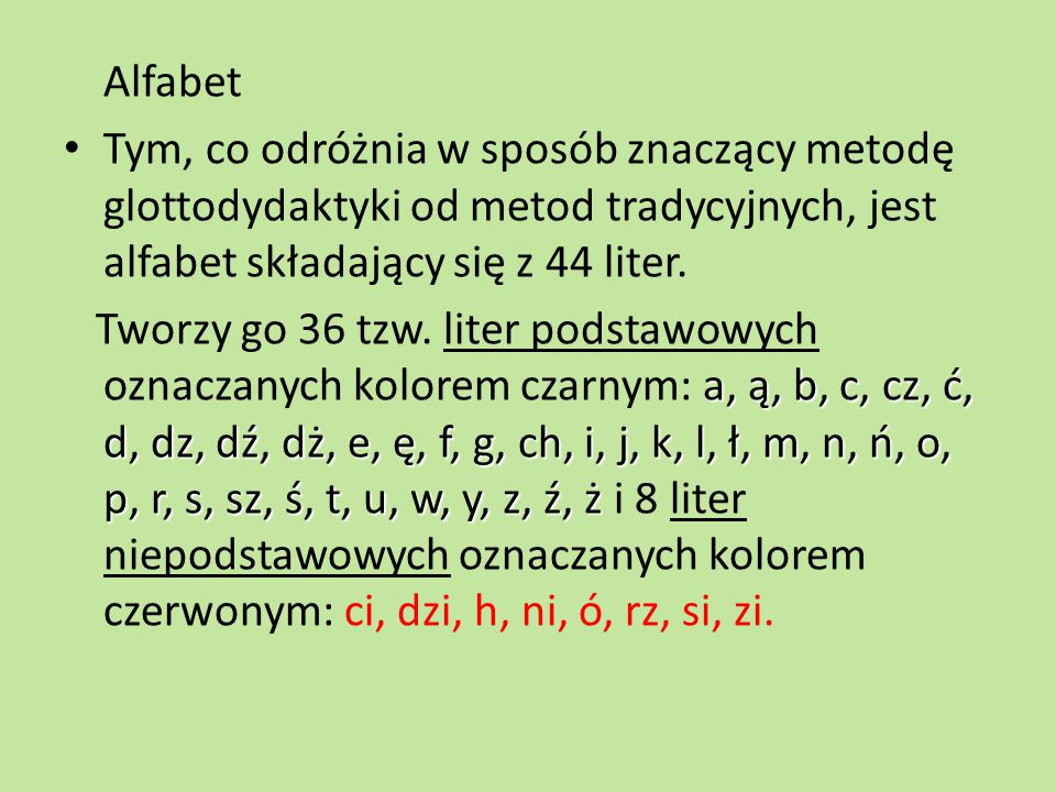 Alfabet Tym, co odróżnia w sposób znaczący metodę glottodydaktyki od metod tradycyjnych, jest alfabet składający się z 44 liter.