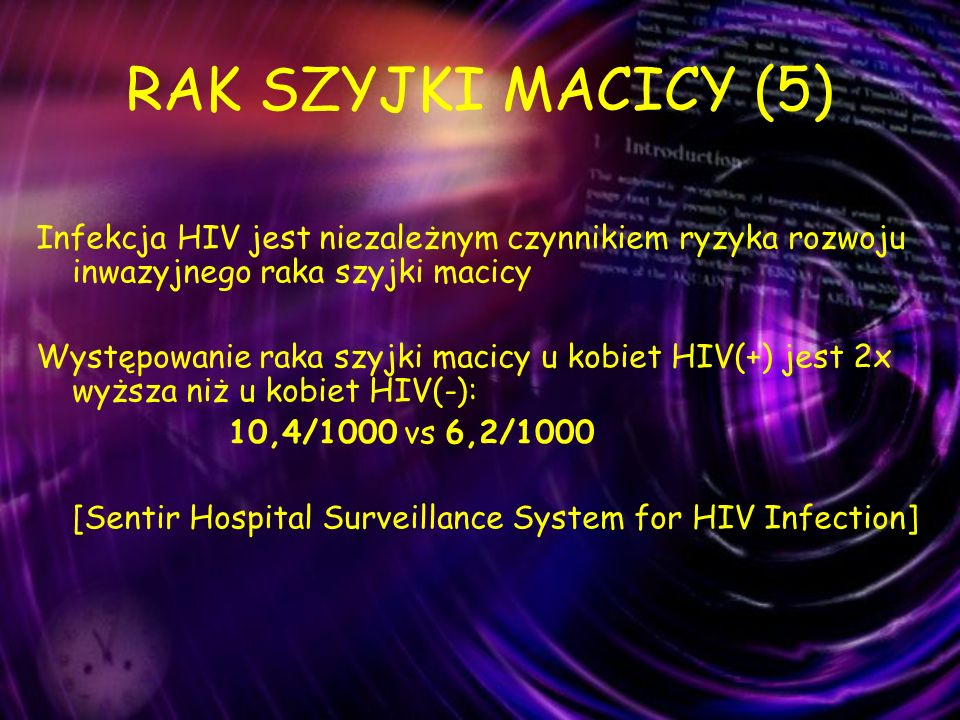 RAK SZYJKI MACICY (5) Infekcja HIV jest niezależnym czynnikiem ryzyka rozwoju inwazyjnego raka szyjki macicy.