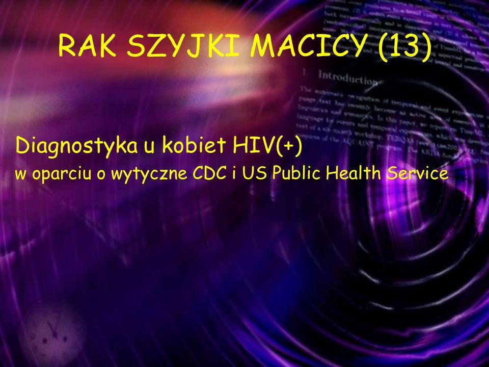 RAK SZYJKI MACICY (13) Diagnostyka u kobiet HIV(+)