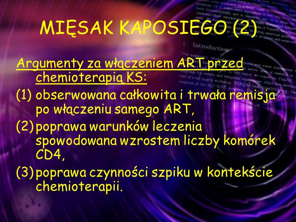 MIĘSAK KAPOSIEGO (2) Argumenty za włączeniem ART przed chemioterapią KS: obserwowana całkowita i trwała remisja po włączeniu samego ART,