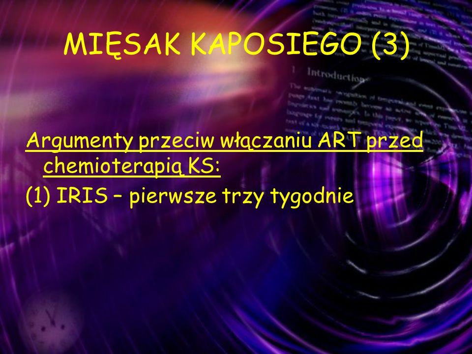 MIĘSAK KAPOSIEGO (3) Argumenty przeciw włączaniu ART przed chemioterapią KS: (1) IRIS – pierwsze trzy tygodnie.