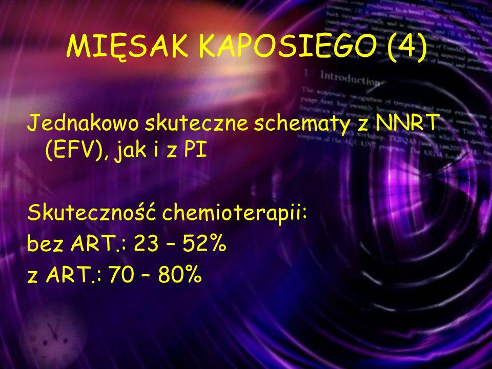MIĘSAK KAPOSIEGO (4) Jednakowo skuteczne schematy z NNRT (EFV), jak i z PI. Skuteczność chemioterapii: