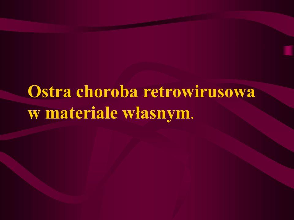 Ostra choroba retrowirusowa w materiale własnym.