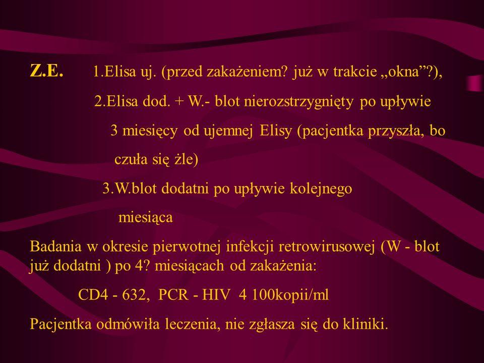 """Z.E. 1.Elisa uj. (przed zakażeniem już w trakcie """"okna ),"""