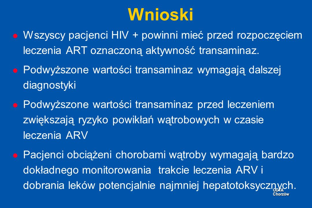WnioskiWszyscy pacjenci HIV + powinni mieć przed rozpoczęciem leczenia ART oznaczoną aktywność transaminaz.