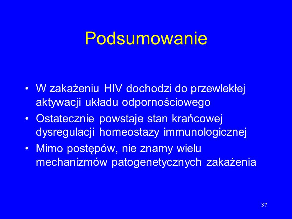Podsumowanie W zakażeniu HIV dochodzi do przewlekłej aktywacji układu odpornościowego.