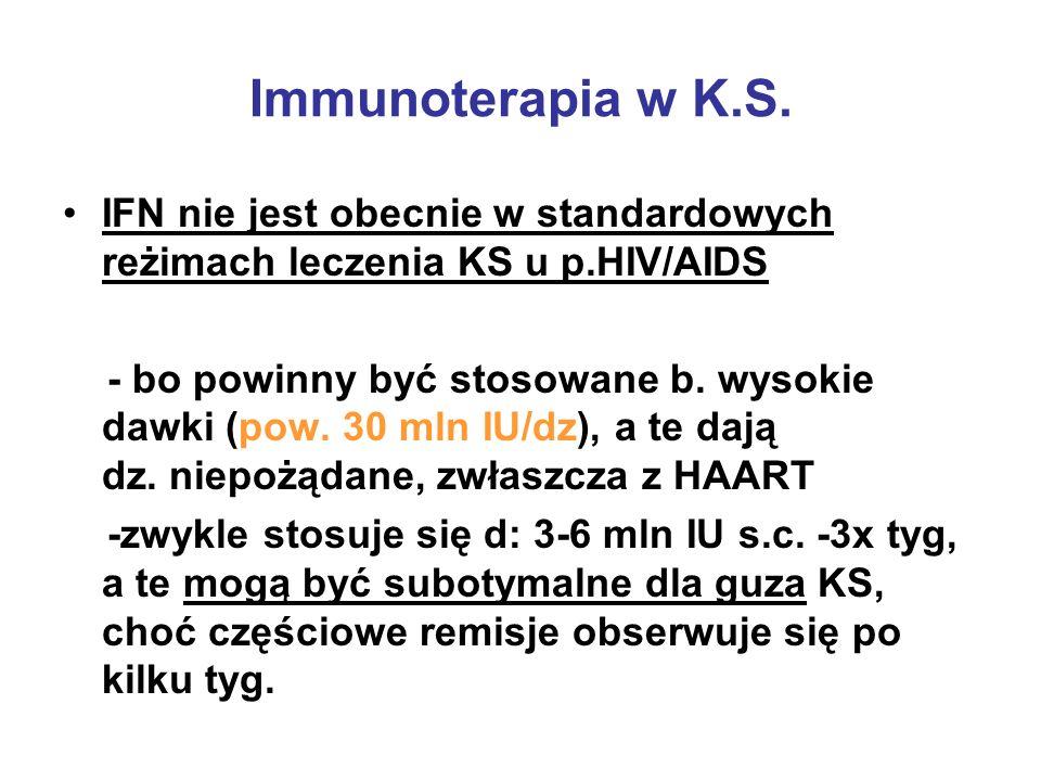 Immunoterapia w K.S. IFN nie jest obecnie w standardowych reżimach leczenia KS u p.HIV/AIDS.