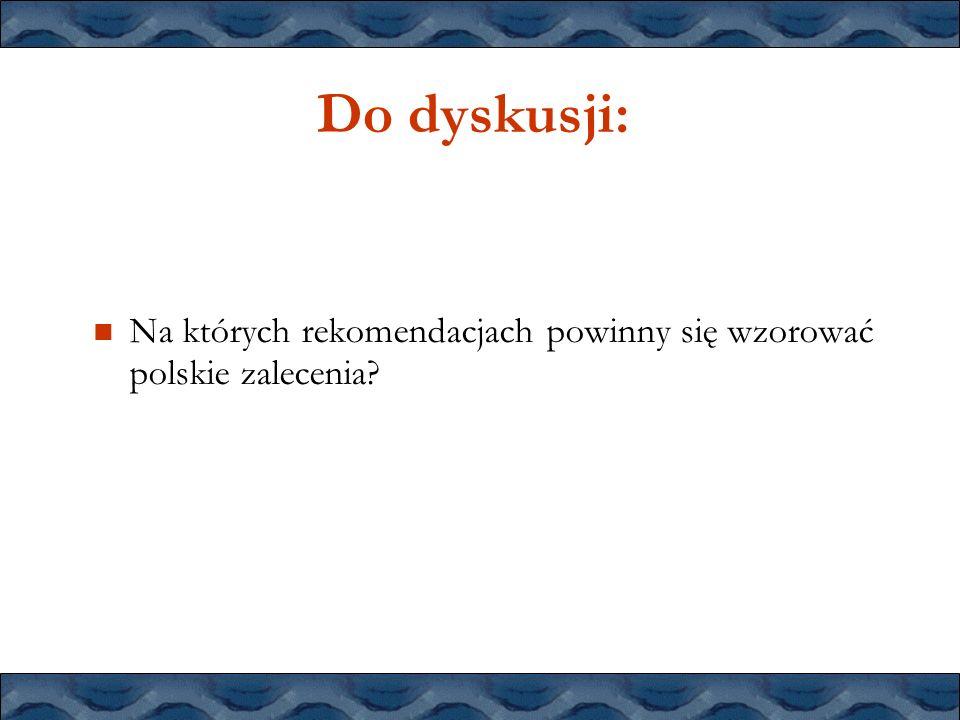 Do dyskusji: Na których rekomendacjach powinny się wzorować polskie zalecenia