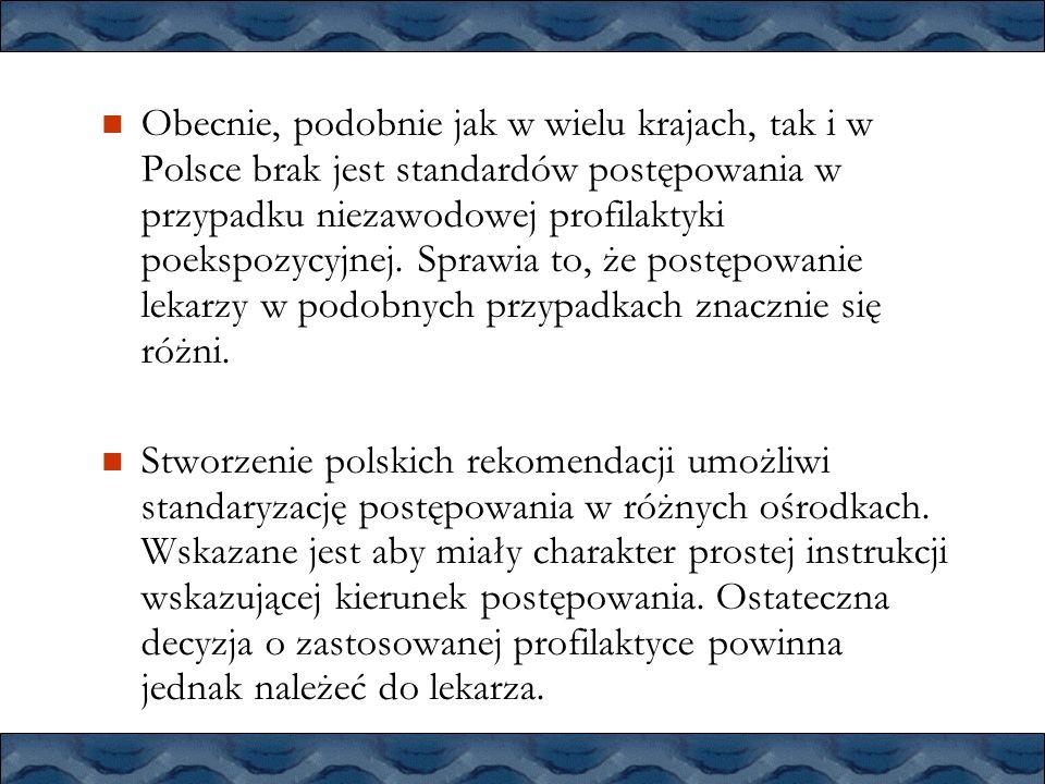 Obecnie, podobnie jak w wielu krajach, tak i w Polsce brak jest standardów postępowania w przypadku niezawodowej profilaktyki poekspozycyjnej. Sprawia to, że postępowanie lekarzy w podobnych przypadkach znacznie się różni.