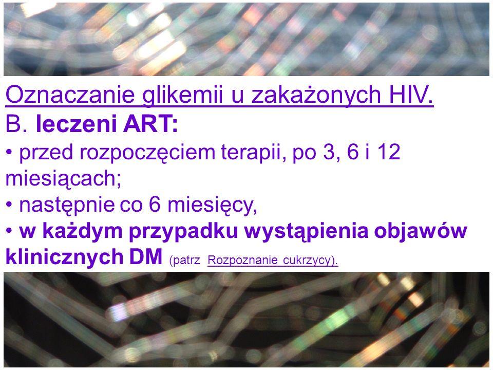 Oznaczanie glikemii u zakażonych HIV. B. leczeni ART: