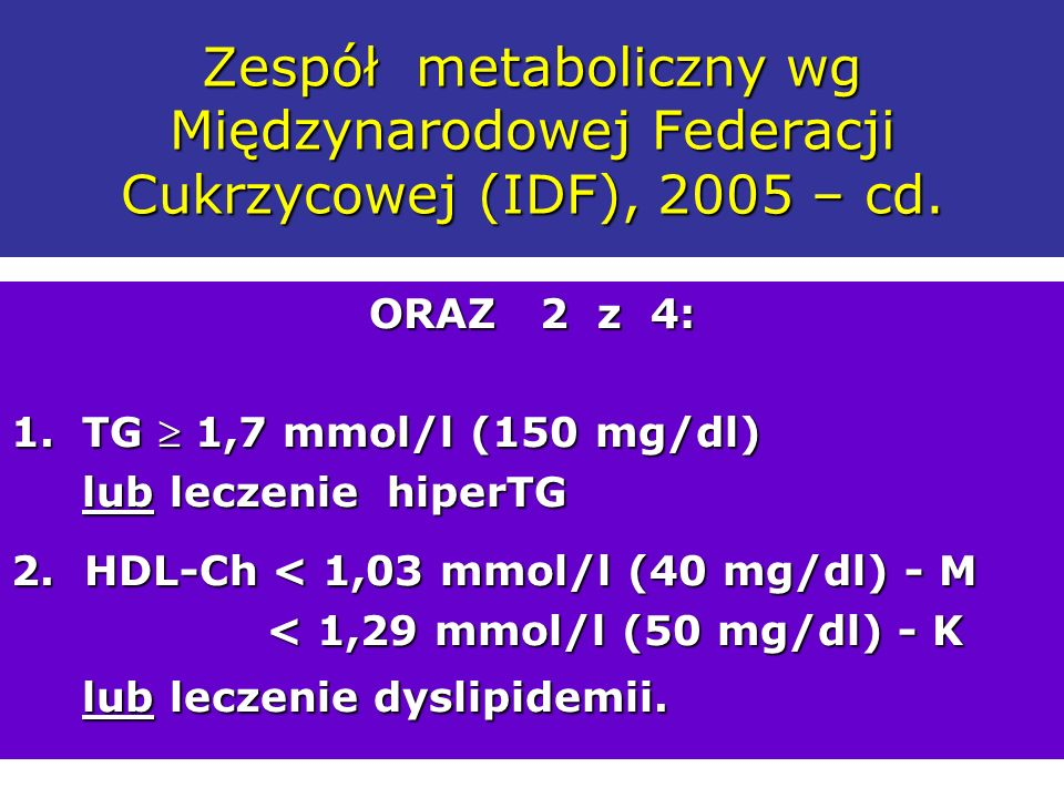 Zespół metaboliczny wg Międzynarodowej Federacji Cukrzycowej (IDF), 2005 – cd.