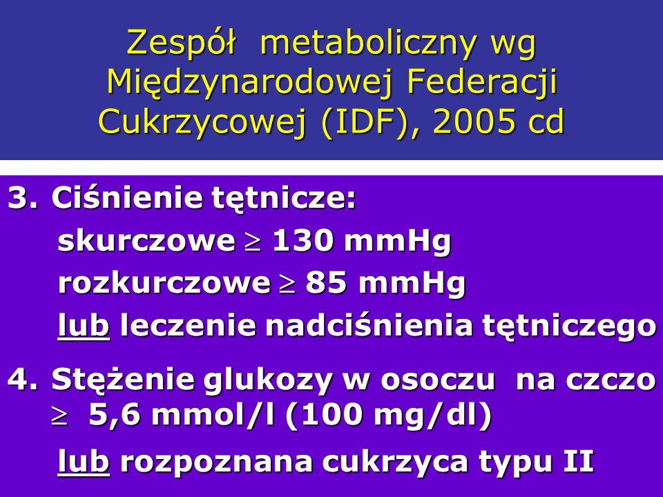 Zespół metaboliczny wg Międzynarodowej Federacji Cukrzycowej (IDF), 2005 cd