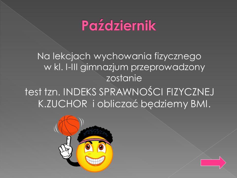 Październik Na lekcjach wychowania fizycznego w kl. I-III gimnazjum przeprowadzony zostanie.