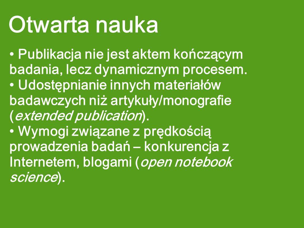 Otwarta nauka • Publikacja nie jest aktem kończącym badania, lecz dynamicznym procesem.