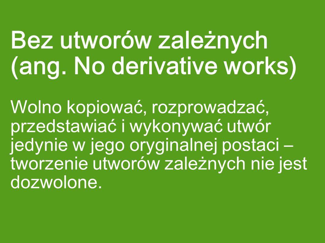 Bez utworów zależnych (ang. No derivative works)