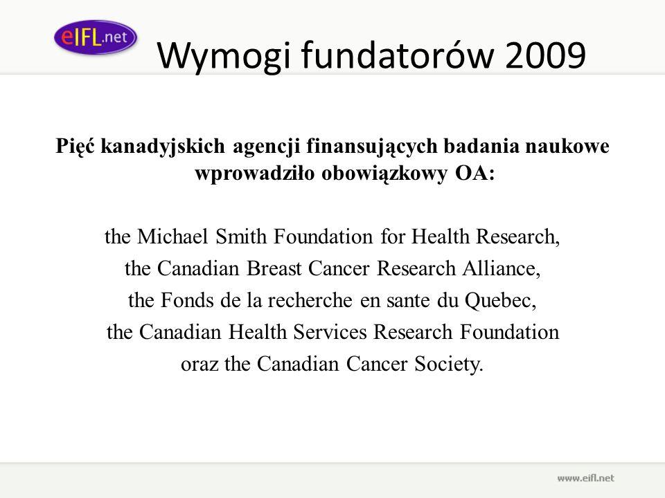 Wymogi fundatorów 2009Pięć kanadyjskich agencji finansujących badania naukowe wprowadziło obowiązkowy OA: