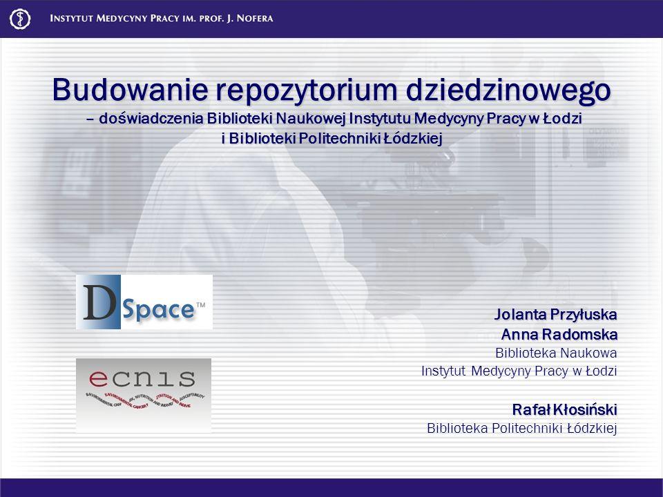 Budowanie repozytorium dziedzinowego – doświadczenia Biblioteki Naukowej Instytutu Medycyny Pracy w Łodzi i Biblioteki Politechniki Łódzkiej