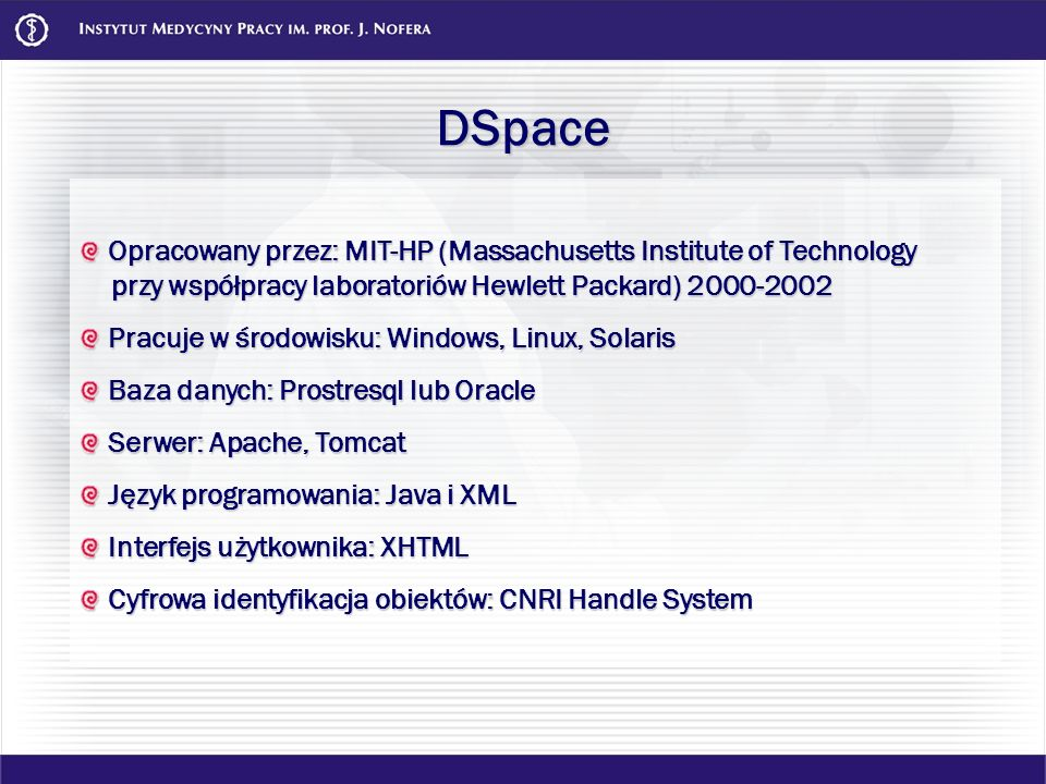 DSpace Opracowany przez: MIT-HP (Massachusetts Institute of Technology przy współpracy laboratoriów Hewlett Packard) 2000-2002.
