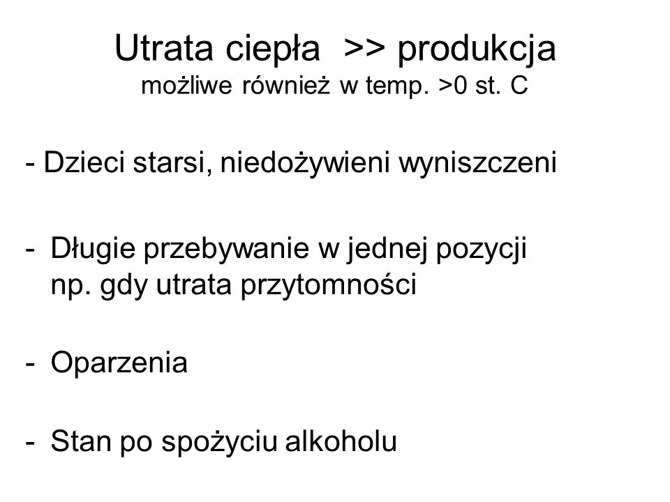 Utrata ciepła >> produkcja możliwe również w temp. >0 st. C