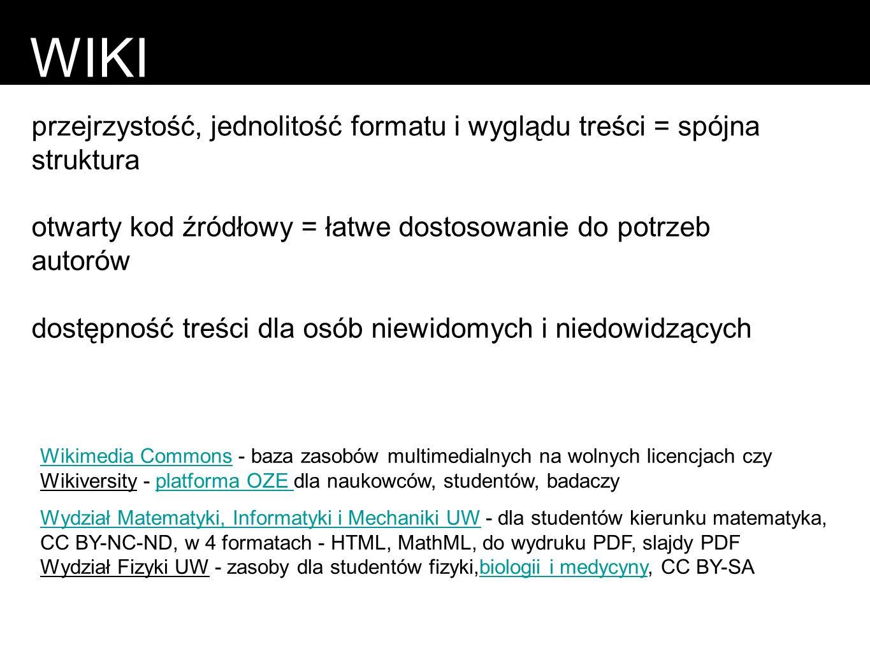 WIKI przejrzystość, jednolitość formatu i wyglądu treści = spójna struktura. otwarty kod źródłowy = łatwe dostosowanie do potrzeb autorów.