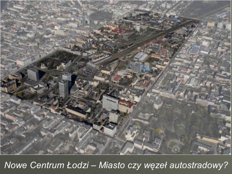 Nowe Centrum Łodzi – Miasto czy węzeł autostradowy