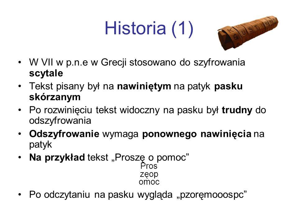 Historia (1) W VII w p.n.e w Grecji stosowano do szyfrowania scytale