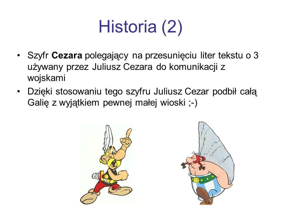 Historia (2) Szyfr Cezara polegający na przesunięciu liter tekstu o 3 używany przez Juliusz Cezara do komunikacji z wojskami.