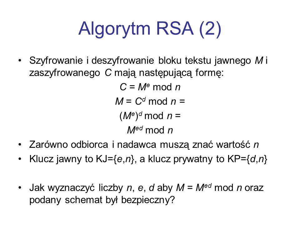 Algorytm RSA (2) Szyfrowanie i deszyfrowanie bloku tekstu jawnego M i zaszyfrowanego C mają następującą formę: