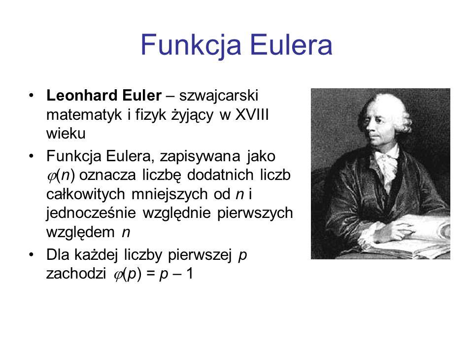 Funkcja Eulera Leonhard Euler – szwajcarski matematyk i fizyk żyjący w XVIII wieku.