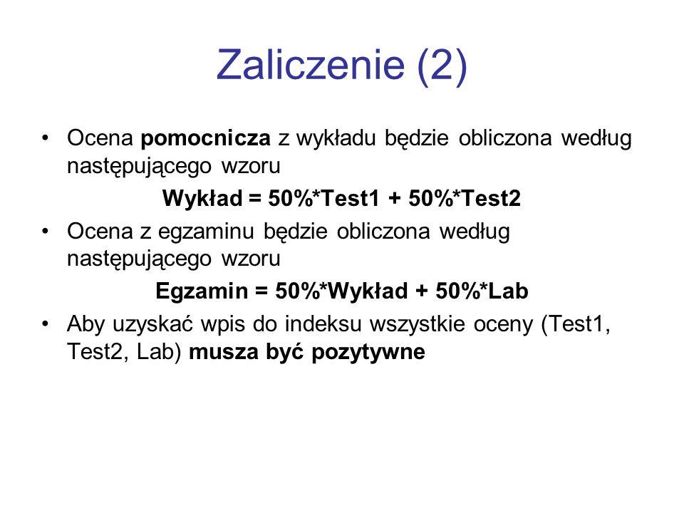 Zaliczenie (2)Ocena pomocnicza z wykładu będzie obliczona według następującego wzoru. Wykład = 50%*Test1 + 50%*Test2.