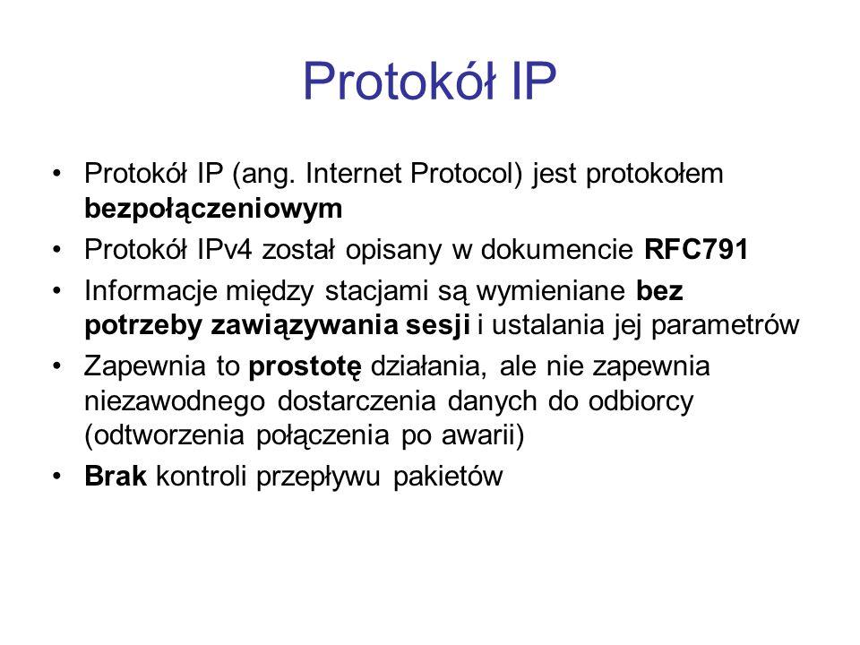 Protokół IP Protokół IP (ang. Internet Protocol) jest protokołem bezpołączeniowym. Protokół IPv4 został opisany w dokumencie RFC791.