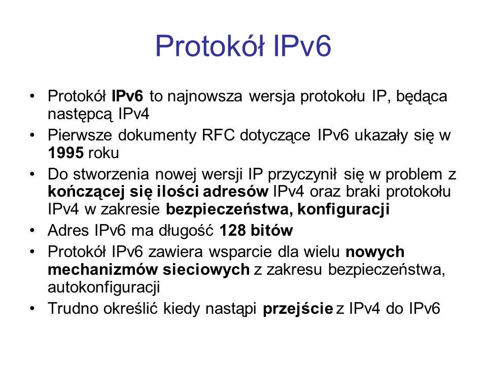 Protokół IPv6 Protokół IPv6 to najnowsza wersja protokołu IP, będąca następcą IPv4. Pierwsze dokumenty RFC dotyczące IPv6 ukazały się w 1995 roku.