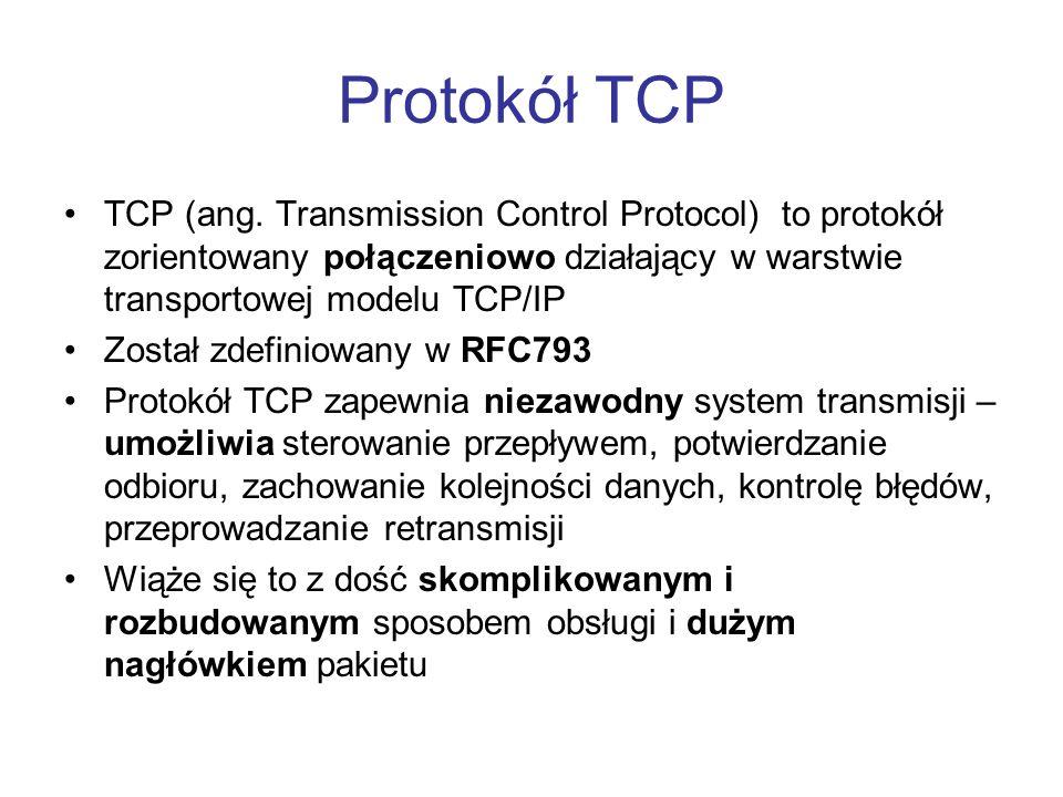 Protokół TCP TCP (ang. Transmission Control Protocol) to protokół zorientowany połączeniowo działający w warstwie transportowej modelu TCP/IP.