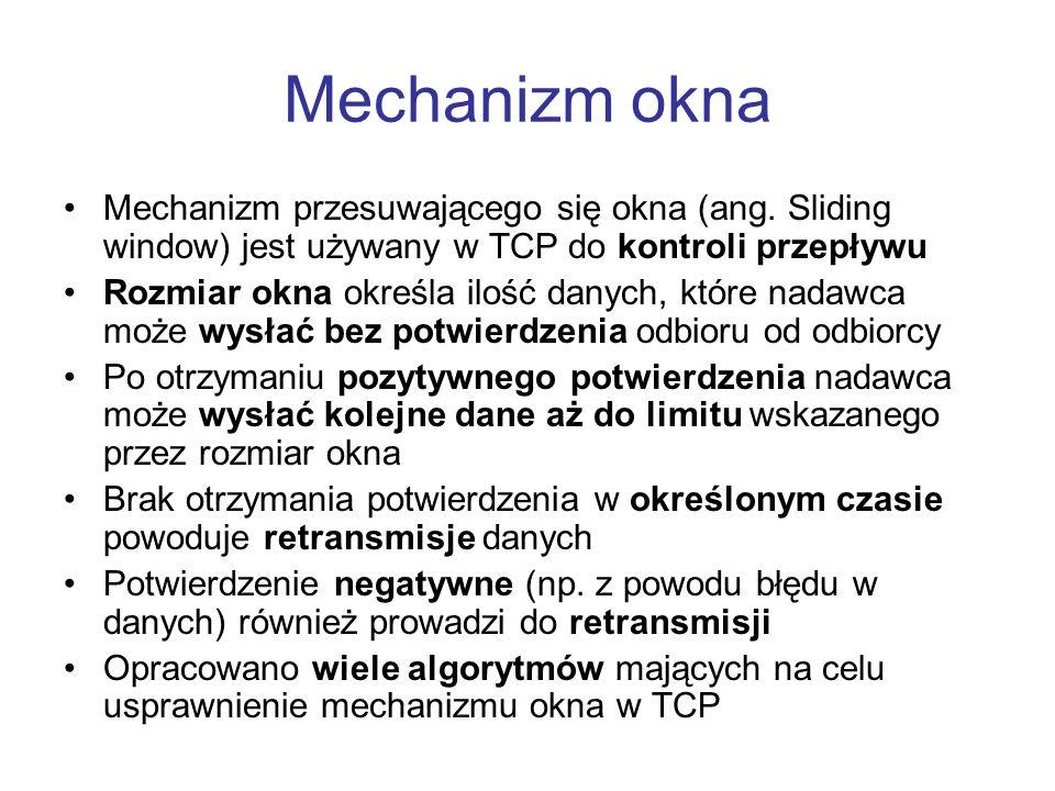 Mechanizm okna Mechanizm przesuwającego się okna (ang. Sliding window) jest używany w TCP do kontroli przepływu.