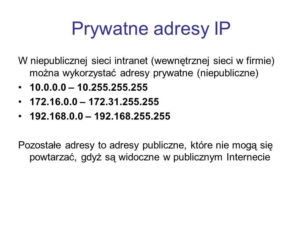 Prywatne adresy IP W niepublicznej sieci intranet (wewnętrznej sieci w firmie) można wykorzystać adresy prywatne (niepubliczne)
