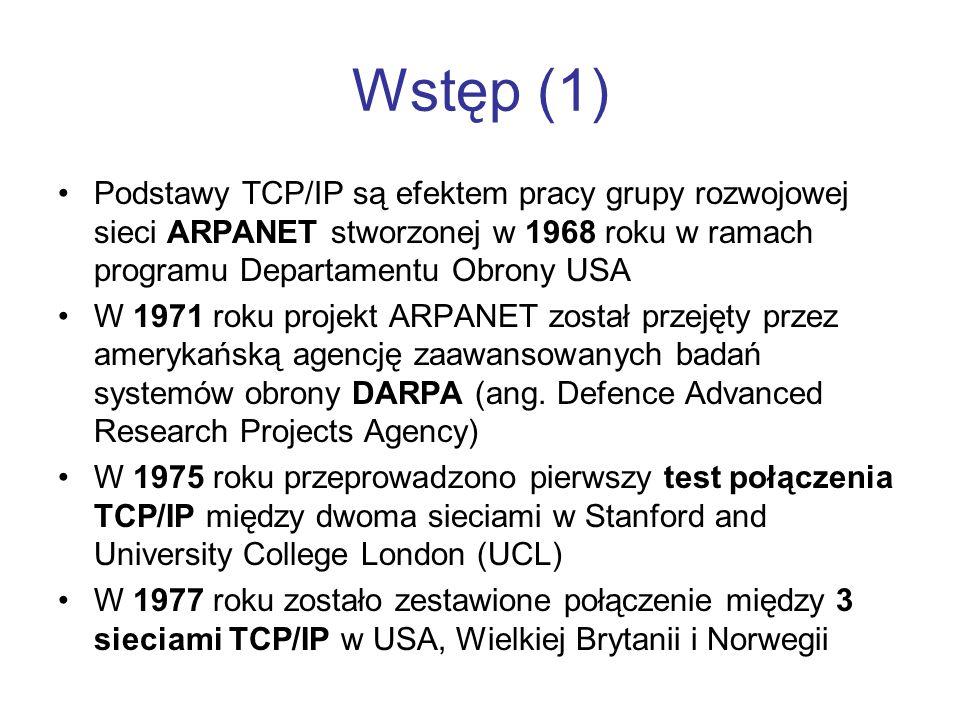 Wstęp (1) Podstawy TCP/IP są efektem pracy grupy rozwojowej sieci ARPANET stworzonej w 1968 roku w ramach programu Departamentu Obrony USA.