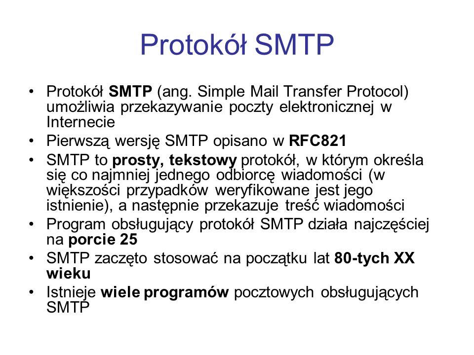 Protokół SMTP Protokół SMTP (ang. Simple Mail Transfer Protocol) umożliwia przekazywanie poczty elektronicznej w Internecie.