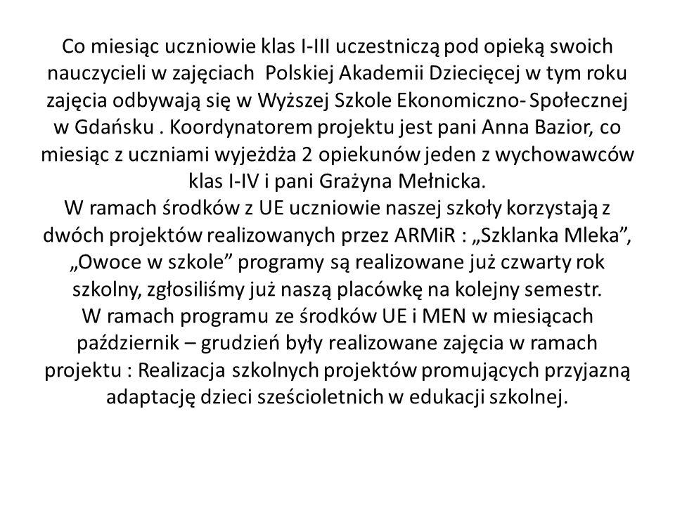 Co miesiąc uczniowie klas I-III uczestniczą pod opieką swoich nauczycieli w zajęciach Polskiej Akademii Dziecięcej w tym roku zajęcia odbywają się w Wyższej Szkole Ekonomiczno- Społecznej w Gdańsku .