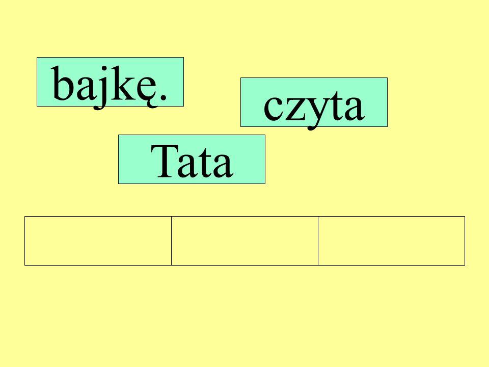 bajkę. czyta Tata