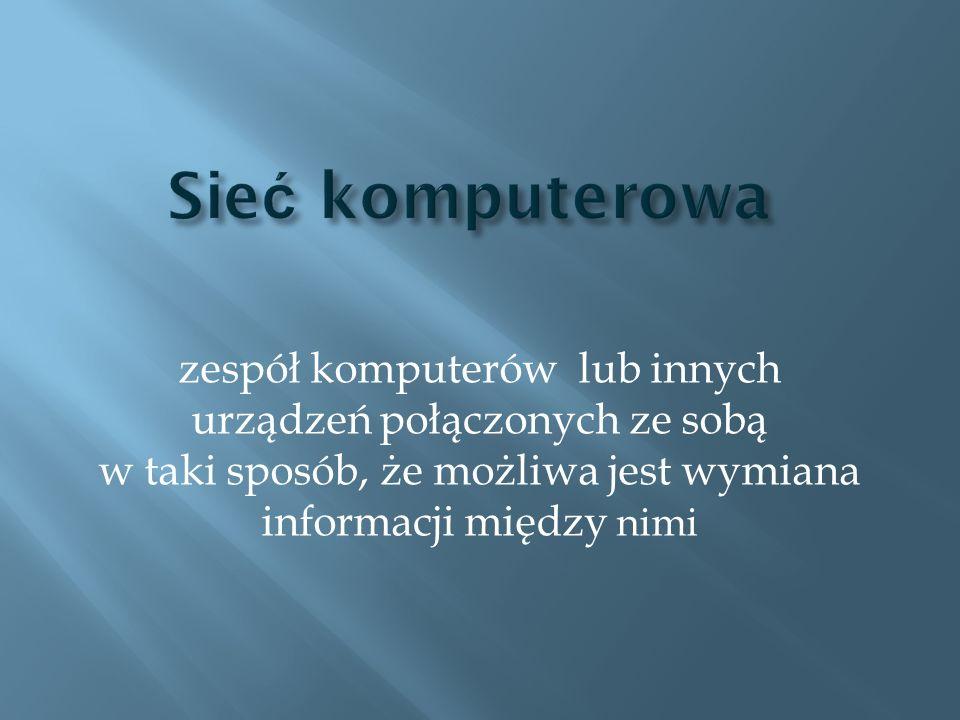 Sieć komputerowa zespół komputerów lub innych urządzeń połączonych ze sobą w taki sposób, że możliwa jest wymiana informacji między nimi.