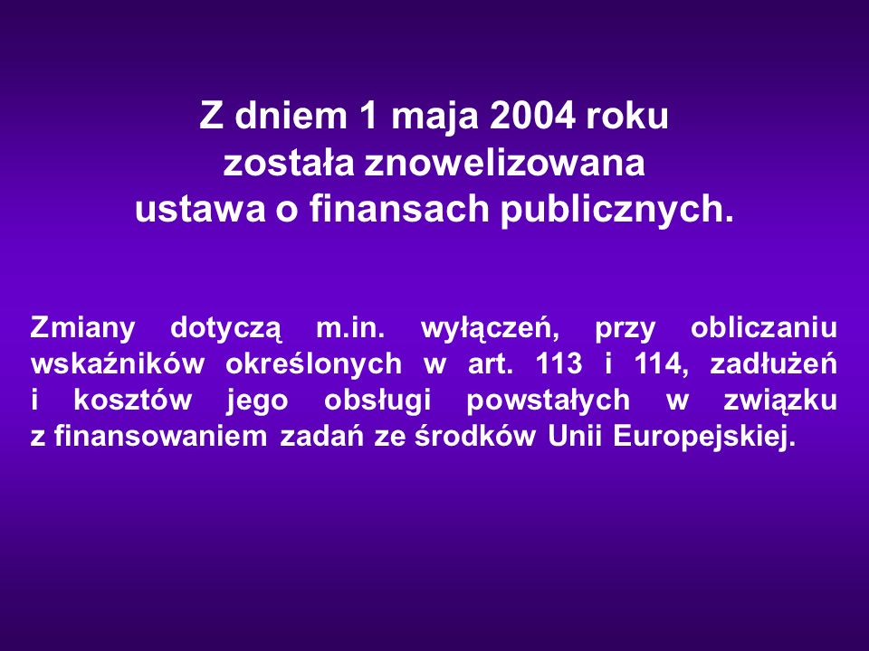 Z dniem 1 maja 2004 roku została znowelizowana ustawa o finansach publicznych.