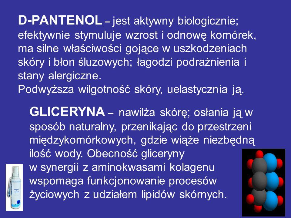 D-PANTENOL – jest aktywny biologicznie; efektywnie stymuluje wzrost i odnowę komórek, ma silne właściwości gojące w uszkodzeniach skóry i błon śluzowych; łagodzi podrażnienia i stany alergiczne. Podwyższa wilgotność skóry, uelastycznia ją.