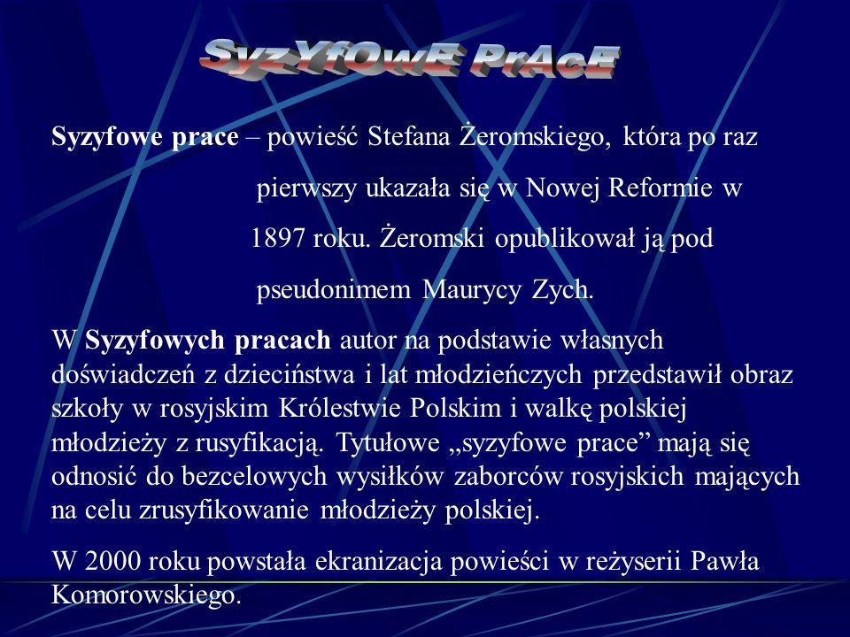 SyzYfOwE PrAcE Syzyfowe prace – powieść Stefana Żeromskiego, która po raz. pierwszy ukazała się w Nowej Reformie w.