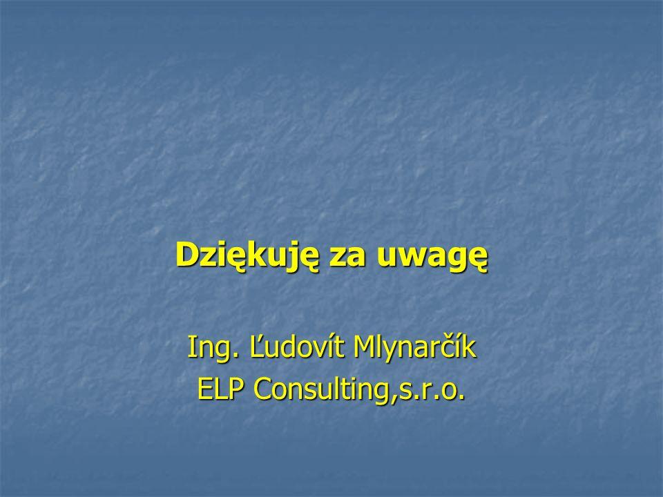 Dziękuję za uwagę Ing. Ľudovít Mlynarčík ELP Consulting,s.r.o.