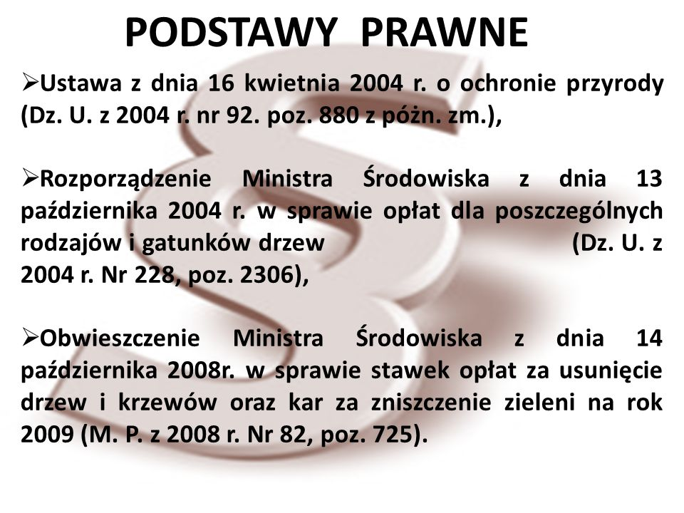 PODSTAWY PRAWNE Ustawa z dnia 16 kwietnia 2004 r. o ochronie przyrody (Dz. U. z 2004 r. nr 92. poz. 880 z póżn. zm.),