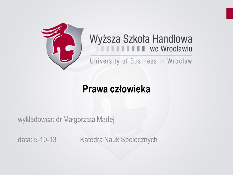 Prawa człowieka wykładowca: dr Małgorzata Madej data: 5-10-13